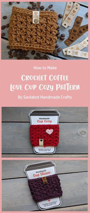 Crochet Coffee Love Cup Cozy Pattern By Savlabot Handmade Crafts