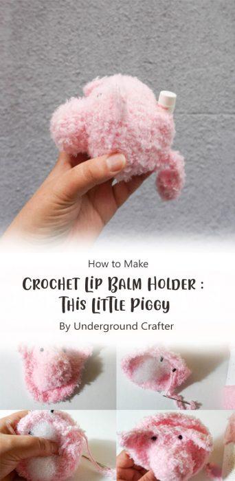 Crochet Lip Balm Holder: This Little Piggy By Underground Crafter